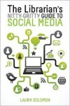 The Librarian's Nitty-Gritty Guide to Social Media - Laura   Solomon