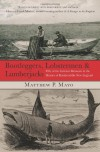 Bootleggers, Lobstermen & Lumberjacks: Fifty of the Grittiest Moments in the History of Hardscrabble New England - Matthew P. Mayo
