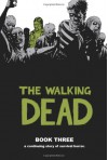 The Walking Dead, Book Three - Robert Kirkman, Charlie Adlard, Cliff Rathburn, Rus Wooton