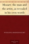 Mozart: the man and the artist, as revealed in his own words - Wolfgang Amadeus Mozart, Henry Edward Krehbiel