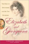 Elizabeth & Georgiana: The Duke of Devonshire and His Two Duchesses - Caroline Chapman