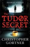 The Tudor Secret (Elizabeths Spymaster 1) - Christopher Gortner