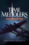 Time Meddlers Undercover - Deborah Jackson, Matthew Birtch, Jessica Jackson