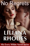 No Regrets (His Every Whim Spin Off Novel) - Liliana Rhodes