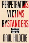 Perpetrators Victims Bystanders: The Jewish Catastrophe, 1933-1945 - Raul Hilberg