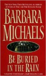 Be Buried in the Rain - Barbara Michaels