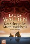 Der Schwur des Maorimädchens: Neuseelandsaga - Laura Walden