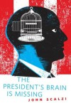 The President's Brain is Missing - John Scalzi