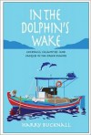 In the Dolphin's Wake: Cocktails, Calamities and Caiques in the Greek Islands - Harry Bucknall