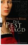 Die Pestmagd: Roman - Brigitte Riebe
