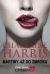 Martwy aż do zmroku - Charlaine Harris