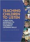 Teaching Children to Listen: A practical approach to developing children's listening skills - Liz Spooner, Jacqui Woodcock