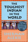 The Toughest Indian In The World - Sherman Alexie