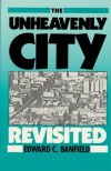 The Unheavenly City Revisited - Edward C. Banfield
