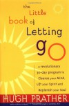 Little Book of Letting Go, The: A Revolutionary 30-Day Program to Cleanse Your Mind, Lift Your Spirit and Replenish Your Soul - 'Hugh Prather',  'Gerald Jampolsky'