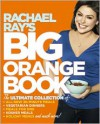 Rachael Ray's Big Orange Book: Her Biggest Ever Collection of All-New 30-Minute Meals Plus Kosher Meals, Meals for One, Veggie Dinners, Holiday Favorites, and Much More! - Rachael Ray