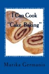 """I Can Cook """" Cake Baking"""" - Marika Germanis"""
