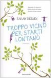 Troppo vicino per starti lontano - Sarah Dessen