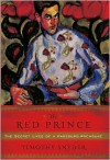 The Red Prince: The Secret Lives of a Habsburg Archduke - Timothy Snyder