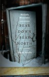 Bear Down, Bear North: Alaska Stories - Melinda Moustakis