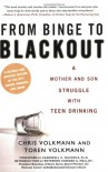 From Binge to Blackout: A Mother and Son Struggle with Teen Drinking - 'Chris Volkmann',  'Toren Volkmann'