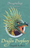 The Dragon Prophecy: The Dragonology Chronicles, Volume 4 (Ologies) - Dugald A. Steer