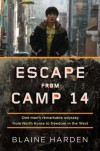Escape from Camp 14: One Man's Remarkable Odyssey from North Korea to Freedom in the West - Blaine Harden
