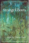 Strange Ghosts: Essays - Darren Greer