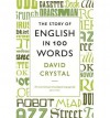 The Story of English in 100 Words - David Crystal