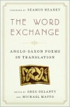 The Word Exchange: Anglo-Saxon Poems in Translation - Greg Delanty, Michael Matto, Seamus Heaney