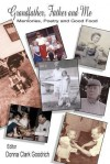 Grandfather, Father and Me: Memories, Poetry and Good Food - Donna Clark Goodrich