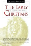 The Early Christians: In Their Own Words - Arnold Eberhard, Eberhard Arnold, Plough Publishing House Staff, Bruderhof Foundation, Arnold Eberhard