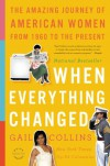 When Everything Changed: The Amazing Journey of American Women from 1960 to the Present - Gail Collins
