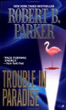 Trouble In Paradise - Robert B. Parker