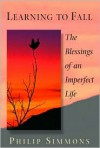 Learning to Fall: The Blessings of an Imperfect Life - Philip Simmons