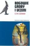 Bogowie, groby i uczeni - C. W. Ceram