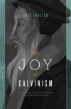 The Joy Of Calvinism: Knowing God's Personal, Unconditional, Irresistible, Unbreakable Love - Gregory Forster