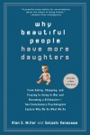 Why Beautiful People Have More Daughters: From Dating, Shopping, and Praying to Going to War and Becoming a Billionaire-- Two Evolutionary Psychologists Explain Why We Do What WeDo - Alan S. Miller;Satoshi Kanazawa