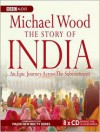 The Story of India: An Epic Journey Across the Subcontinent (MP3 Book) - Michael Wood, Sam Dastor