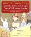 What the Dormouse Said: Lessons for Grown-ups from Children's Books - Amy Gash, Judith Viorst