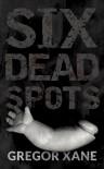 Six Dead Spots - Gregor Xane