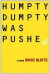 Humpty Dumpty Was Pushed: A Novel - Marc Blatte