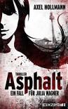 Asphalt. Ein Fall für Julia Wagner: Thriller - Axel Hollmann