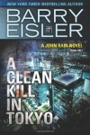 A Clean Kill in Tokyo (previously published as Rain Fall) (John Rain series) (Volume 1) - Barry Eisler