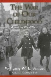 The War of Our Childhood: Memories of World War II / Wolfgang W.E. Samuel. - Wolfgang W E Samuel