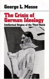 The Crisis of German Ideology : Intellectual Origins of the Third Reich - George L. Mosse
