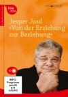 Von der Erziehung zur Beziehung, 2 CDs - Jesper Juul