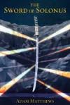 The Sword of Solonus - Adam Matthews