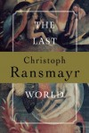 The Last World - Christoph Ransmayr, John E. Woods