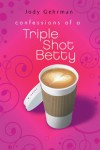 Confessions of a Triple Shot Betty - Jody Gehrman